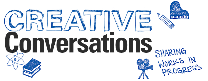 Creative Conversations: Sharing Works in Progress logo