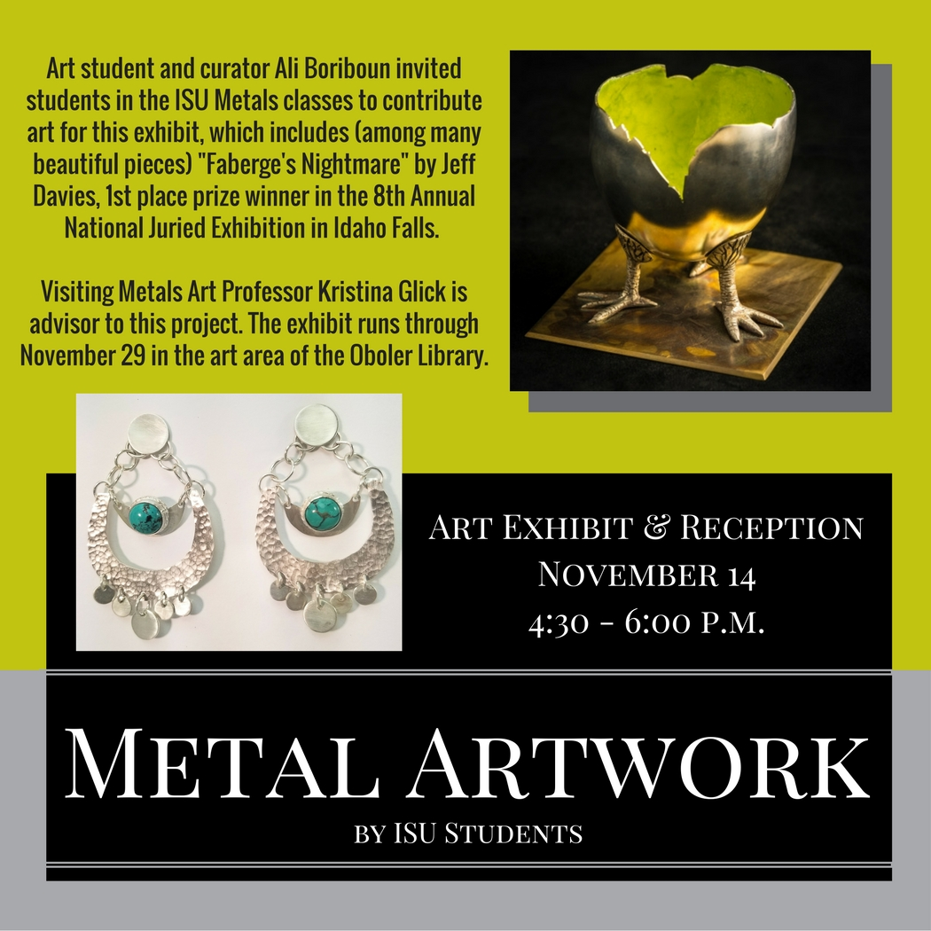Art Exhibit & Reception November 14 4:30 - 6:00 p.m., Metal works by ISU students