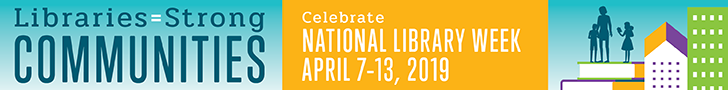Libraries equal strong communities. Celebrate National Library Week April 7 through 13, 2019