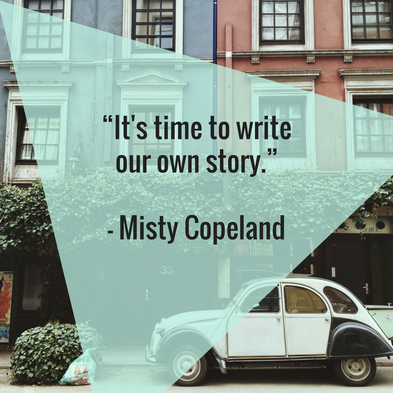 It's time to write our own story. A quote by Misty Copeland
