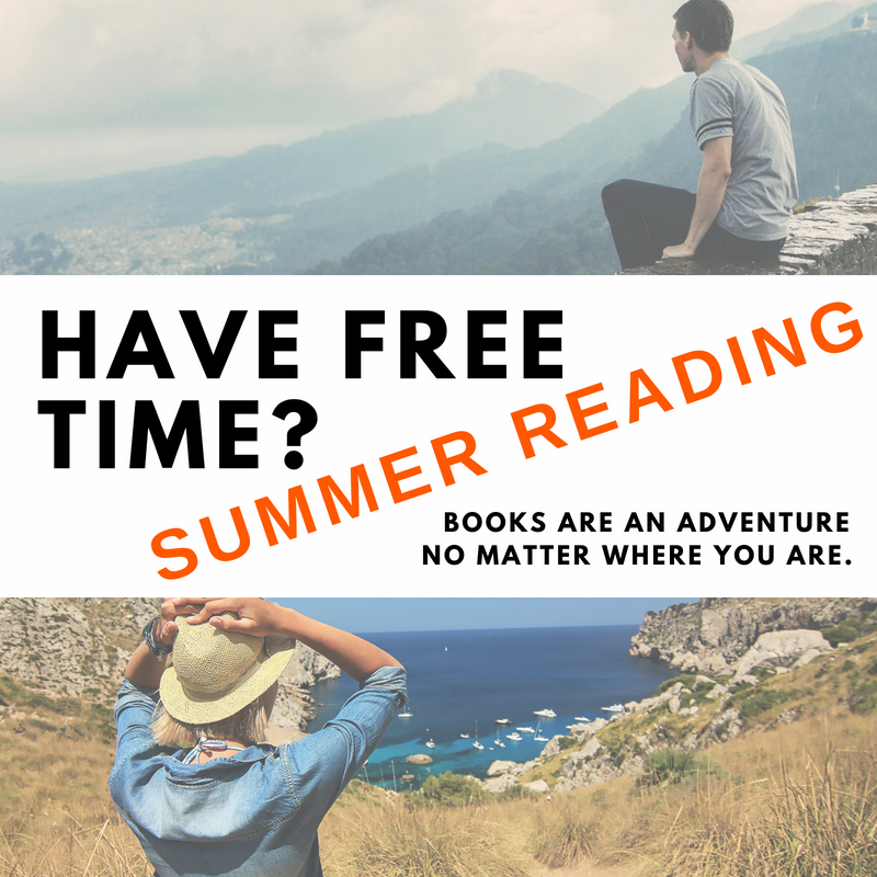 Have free time? Summer Reading. Books are an adventure no matter where you are.
