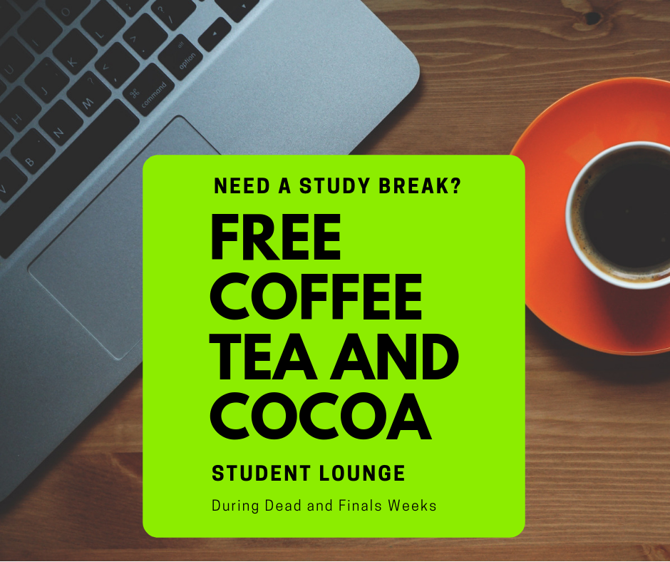 "Need a study break? During Closed (""Dead"") and Finals Weeks, the Library will provide free coffee, tea, and cocoa in the student lounge!"