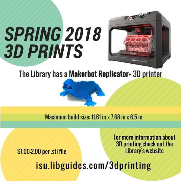Spring 2018 3D Prints, Library has a Makerbot Replicator+ 3D printer