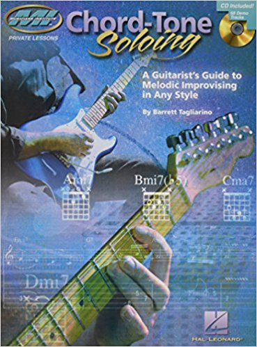 Chord-tone soloing : a guitarist's guide to melodic improvising in any style