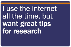 I use the internet all the time, but want great tips for research