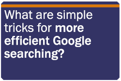 What are simple tricks for more efficient Google searching?