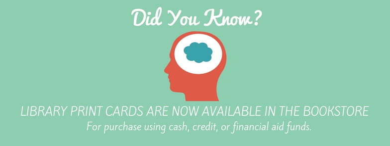 Print cards can be purchased in the bookstore using cash, credit or financial aid funds.