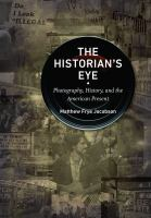 The Historian's Eye: Photography, History, and the American Present