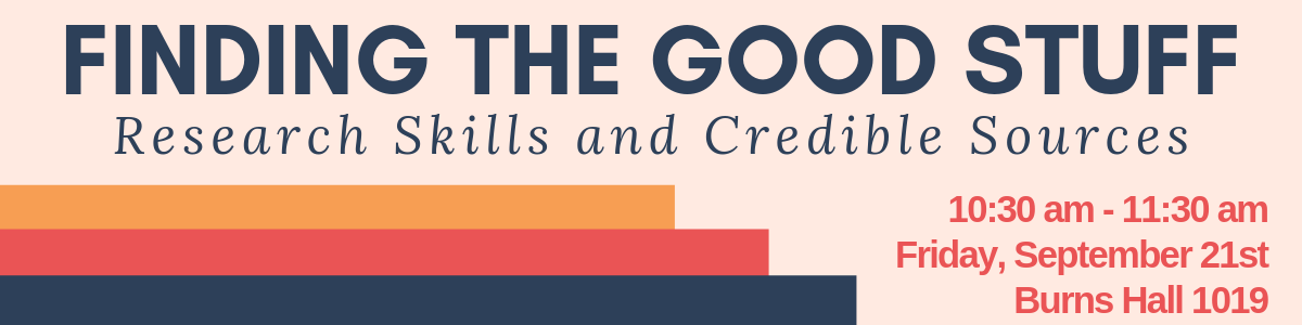 Finding the Good Stuff : Research Skills and Credible Sources. 10:30 am - 11:30 am, Friday, September 21st, Burns Hall 1019.