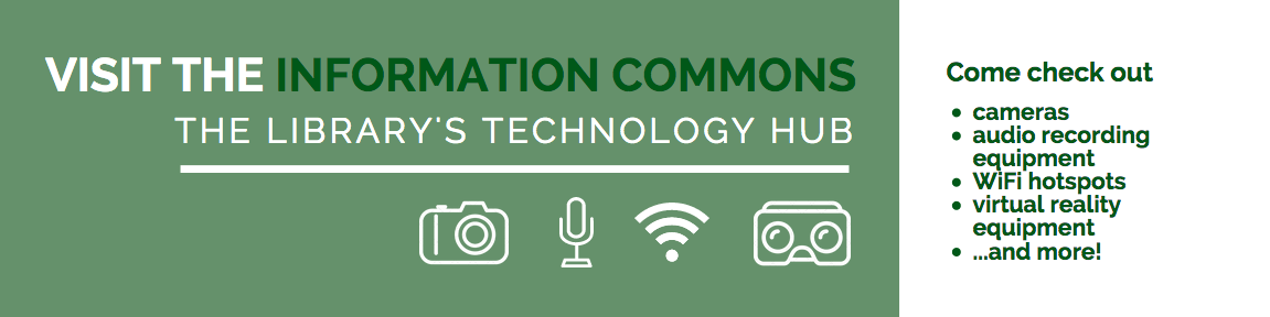 Visit the Information Commons, the library's technology hub. Come check out cameras, audio recording equipment, WiFi hotspots, virtual reality equipment, and more.
