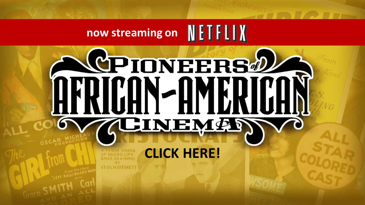 Pioneers of African-American Cinema -- Now streaming on Netflix. Click here to link to Netflix