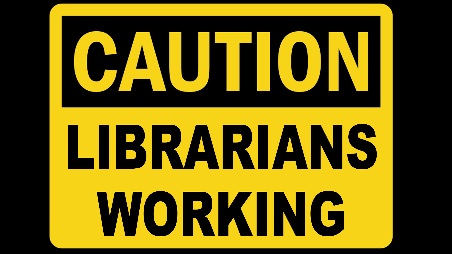 caution sign: librarians working