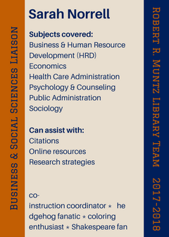 Subjects covered: Business & Human Resource Development (HRD) Economics Health Care Administration Psychology & Counseling Public Administration Sociology; Can assist with: Citations Online resources Research strategies