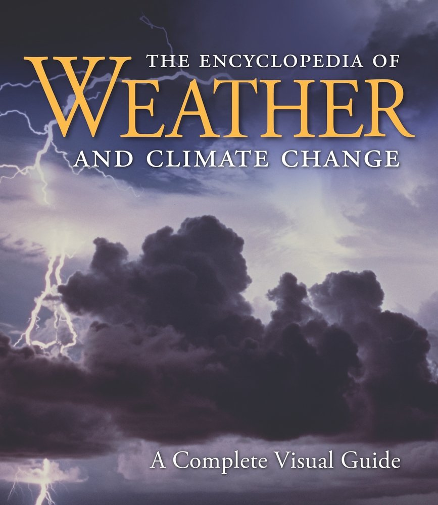 The Encyclopedia of Weather and Climate Change : A Complete Visual Guide