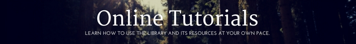 Online tutorials: learn about the library and its resources at your own pace.