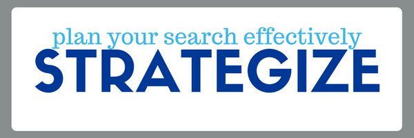 plan your search effectively: strategize a plan