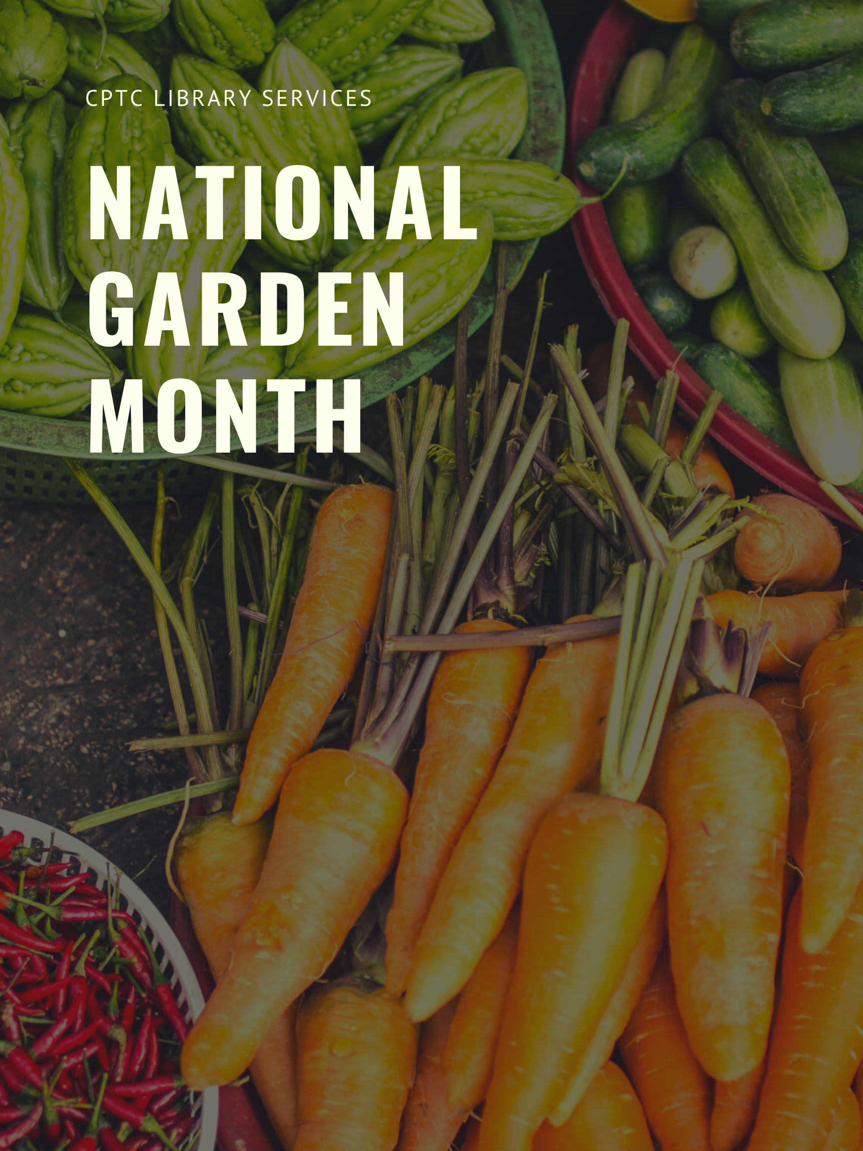 CPTC Library Services National Garden Month poster with image of fresh vegatables