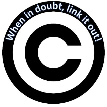 "Copyright symbol with phrase: ""When in doubt, link it out!"""