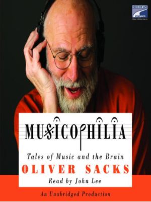 Musicophilia Tales of Music and the Brain by Oliver Sacks  John Lee
