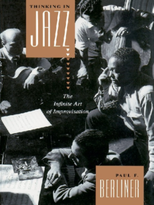 Thinking in Jazz The Infinite Art of Improvisation Chicago Studies in Ethnomusicology by Paul Berliner