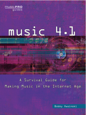 Music 4.1 A Survival Guide for Making Music in the Internet Age by Bobby Owsinski