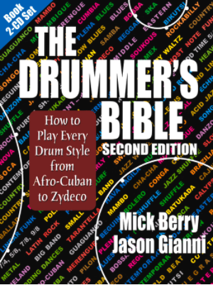 The Drummer's Bible How to Play Every Drum Style from Afro-Cuban to Zydeco by Mick Berry  Jason Gianni