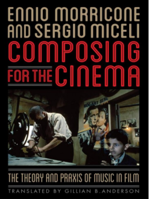 Composing for the Cinema The Theory and Praxis of Music in Film by Ennio Morricone  Sergio Miceli