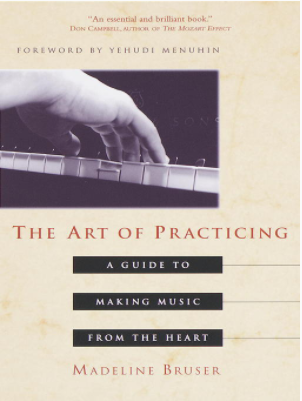 The Art of Practicing A Guide to Making Music from the Heart by Madeline Bruser
