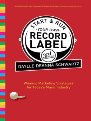 Start and Run Your Own Record Label Winning Marketing Strategies for Today's Music Industry by Daylle Deanna Schwartz
