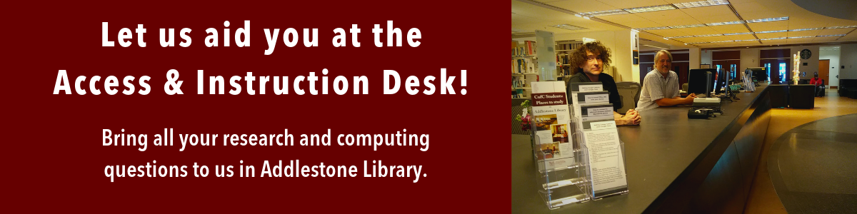 Let us aid you at the Access & Instruction Desk!