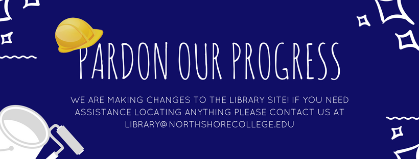 Pardon our progress. If you need assistance locating resources please email us at library@northshorecollege.edu