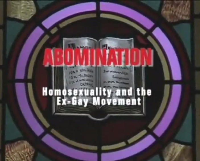 Featured Content:Abomination: Homosexuality and the Ex-Gay Movement