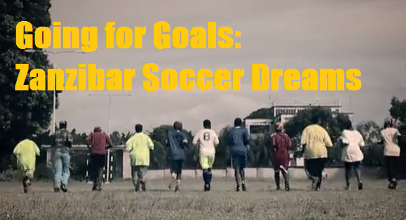 Going for Goals: Zanzibar Soccer Dreams