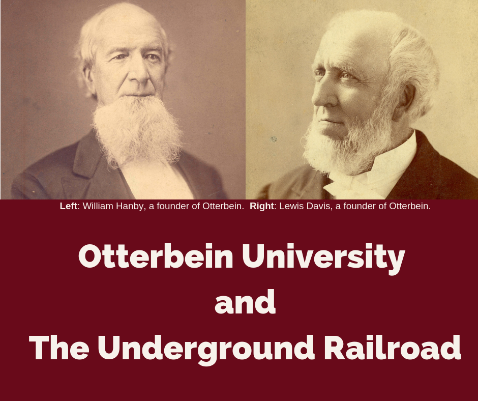 Image of a white man with a long beard on the left, captioned William Hanby. Image of a white man with a shorter beard on the right, captioned Lewis Davis. Text reads Otterbein University and the Underground Railroad