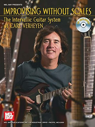 Mel Bay's Improvising without Scales: (includes CD) The Intervallic Guitar System of Carl Verheyen