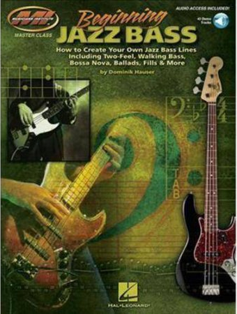 Beginning Jazz Bass How to Create Jazz Bass Lines Including Two-Feel, Walking Bass, Bossa Nova, Ballads, Fills & More!