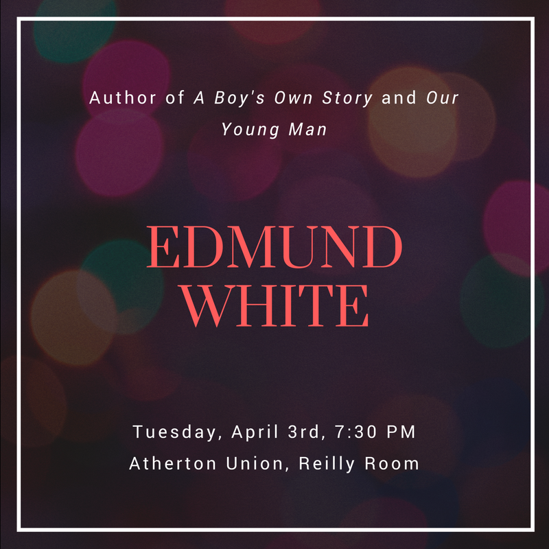 Author of A Boy's Own Story and Our Young Man Edmund White. Tuesday April 3rd at 7:30 PM in Atherton Union, Reilly Room.
