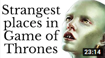 Strangest places in Game of Thrones