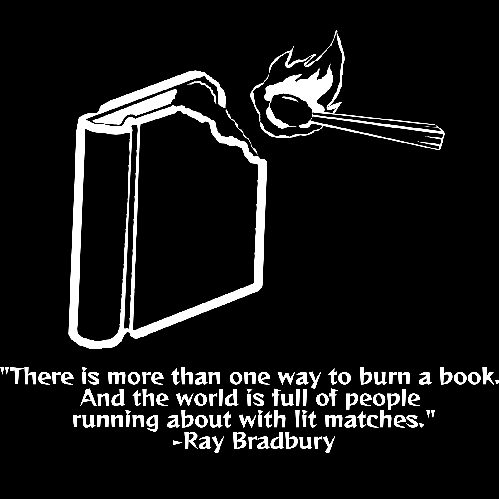 Banned Books Week T-shirt design in black and white showing a lit mat burning a book with a Fahrenheit 451 quote