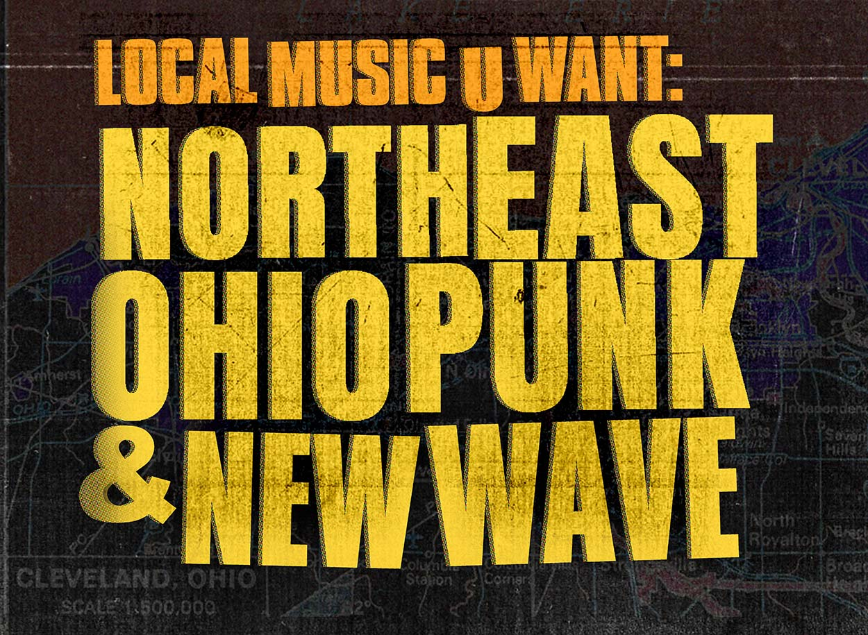 Local Music U Want: Northeast Ohio Punk and New Wave