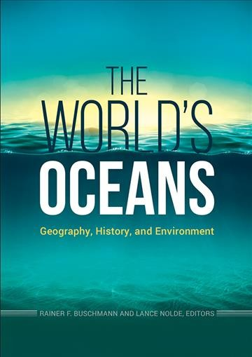 The World's Oceans : Geography, History, and Environment / edited by Rainer F. Buschmann and Lance Nolde
