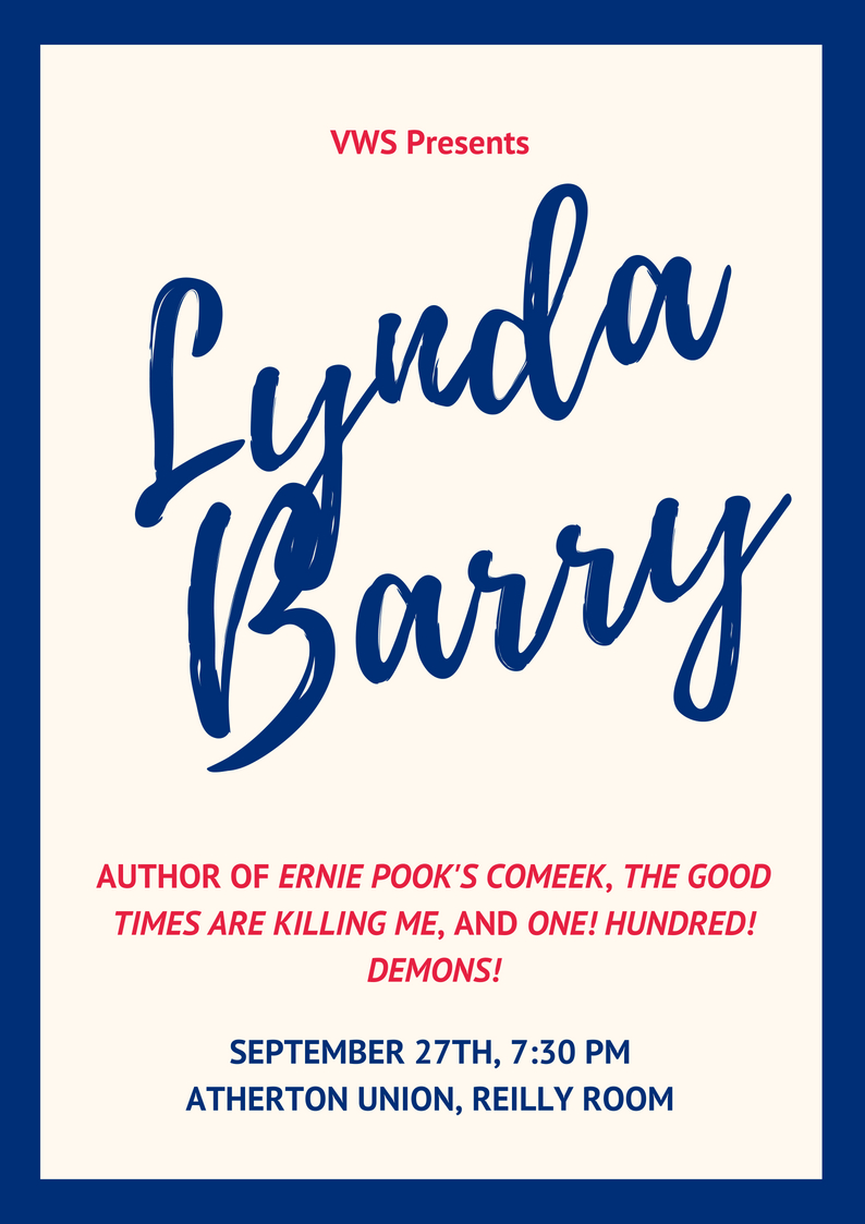 VWS Presents: Lynda Barry, author of Ernie Pook's Comeek, The Good Times are Killing Me, and One! Hundred! Demons!. September 27th at 7:30pm in the Riley Room