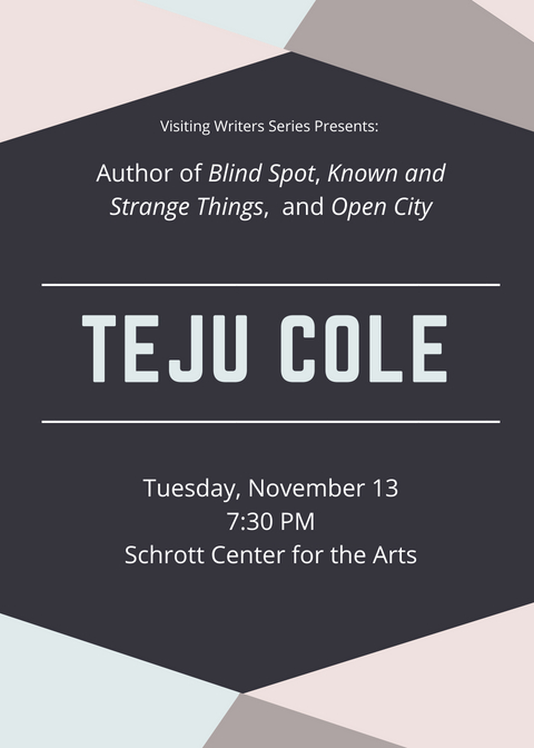 Visiting Writers Series Presents. Author of Blind Spot, Known and Stange Things, and Open City. Teju Cole. Tuesday, November 13 at 7:30 pm in the Schrott Center for the Arts.