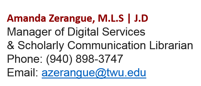 Link to write email to Amanda Zerangue, Manager of Digital Services and Scholarly Communication Librarian.  Phone number: 940-898-3747.  Email address is a z e r a n g u e @ t w u . e d u