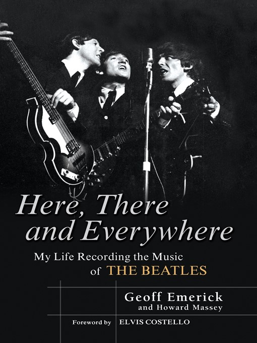 Here, There and Everywhere My Life Recording the Music of the Beatles  by Geoff Emerick Howard Massey