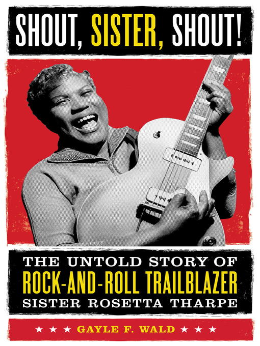 Shout, Sister, Shout! The Untold Story of Rock-and-Roll Trailblazer Sister Rosetta Tharpe  by Gayle Wald