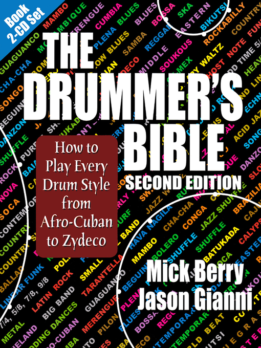 The Drummer's Bible How to Play Every Drum Style from Afro-Cuban to Zydeco by Mick Berry and Jason Gianni