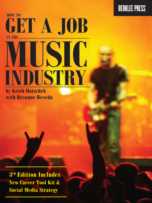 How to Get a Job in the Music Industry by Keith Hatschek and Breanne Beseda