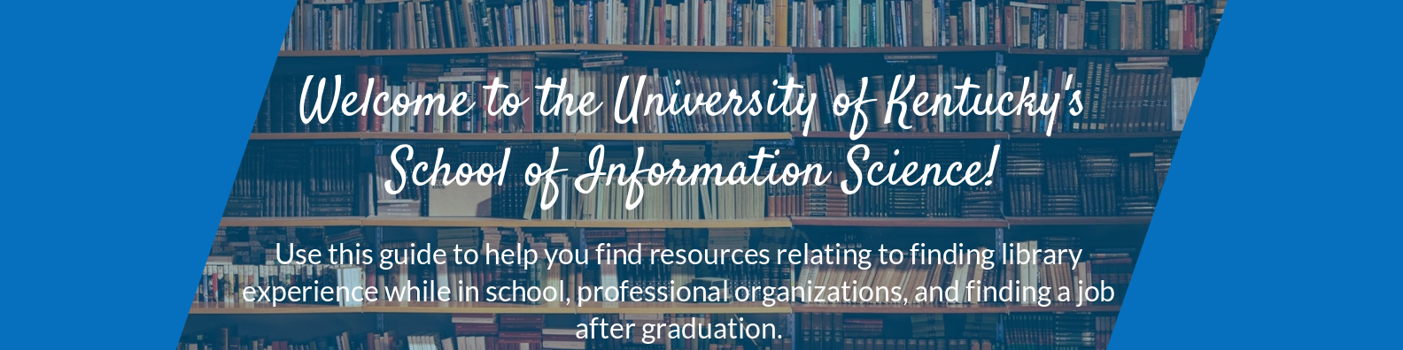 Welcome to the University of Kentucky's School of Information Science! This guide can help you find resources relating to finding library experience while in school, professional organizations, and finding a job after graduation.