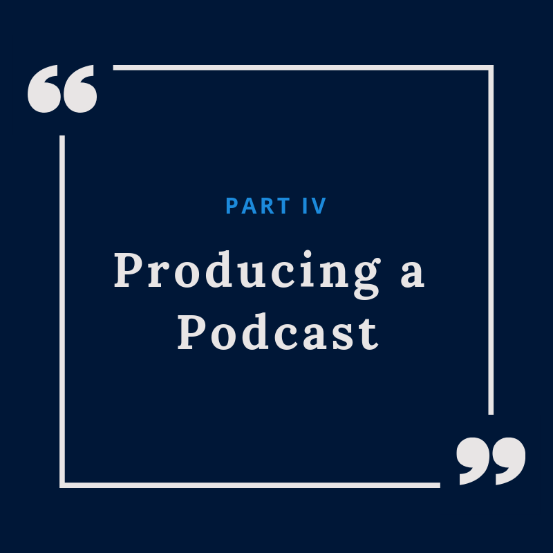 Part IV: Producing a podcast